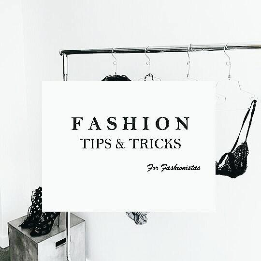 FASHION |TIPS & TRICKS vol1