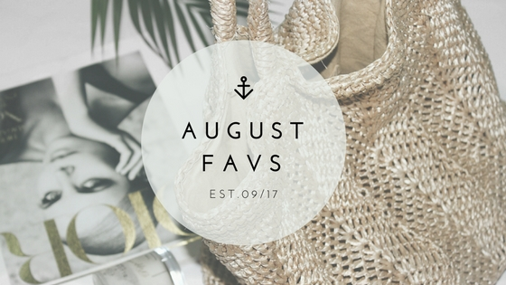 LIFESTYLE|AUGUST FAVORITES
