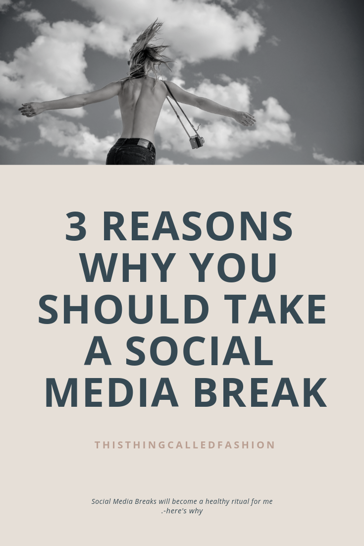 3 Reasons why you should take a Social Media Break, ThisthingcalledFashion