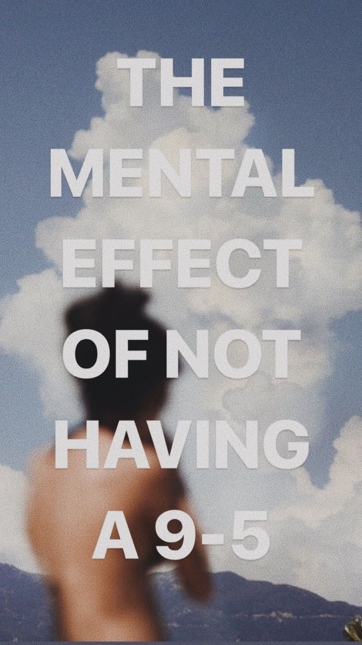 THE MENTAL EFFECT OF NOT HAVING A 9-5 |Thoughts shared by 10 creatives